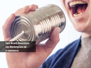 fare brand awareness con marketplace ed ecommerce